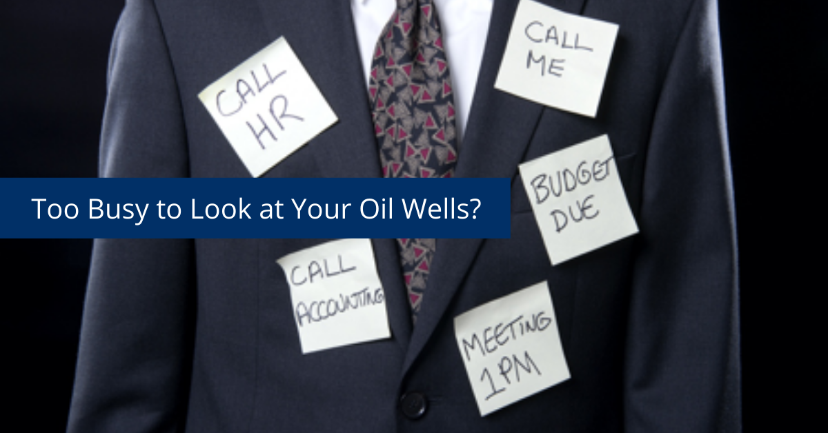 Too Busy to Look at Your Oil Wells? Know the Feeling?