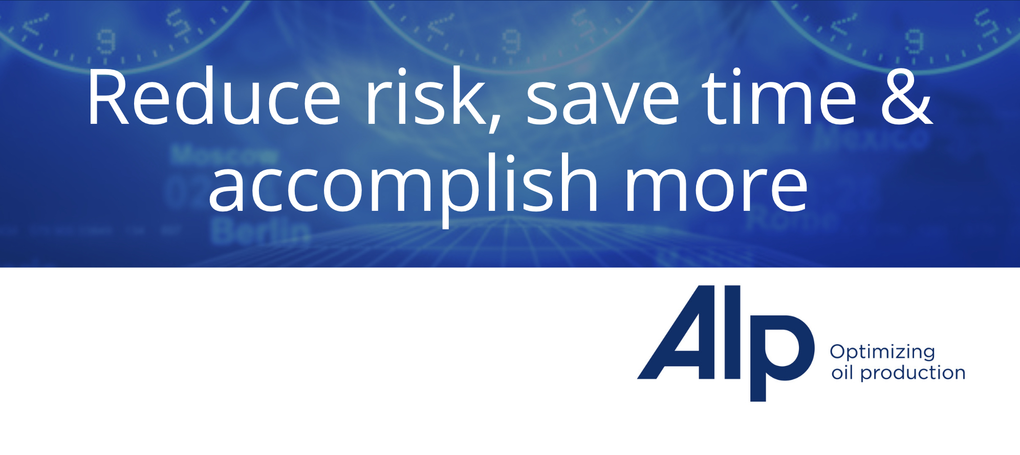 Reduce risk, save time & accomplish more