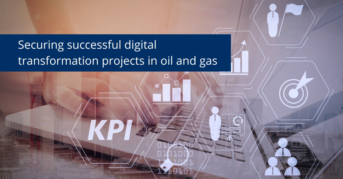 Securing successful digital transformation projects in oil and gas
