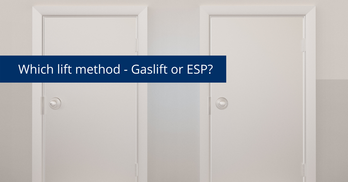 Which lift method - Gaslift or ESP?